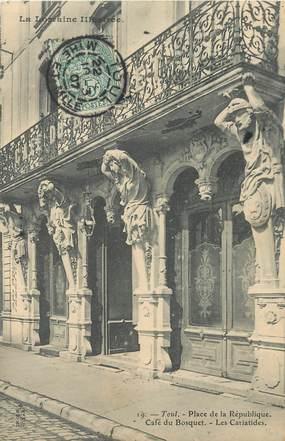 """/ CPA FRANCE 54 """"Toul, place de la république, café du Bosquet"""""""