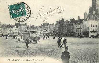 """/ CPA FRANCE 62 """"Calais, la place d'Armes"""""""