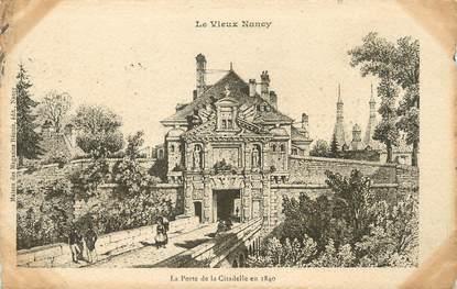 """/ CPA FRANCE 54 """" Le Vieux Nancy, porte de la citadelle en 1840""""  / PRECURSEUR, avant 1900"""""""