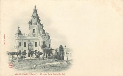 """/ CPA FRANCE 73 """"Aix Les Bains, château de la Roche du Roi"""" / PRECURSEUR, avant 1900"""
