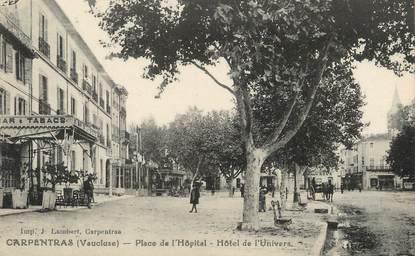 """CPA FRANCE 84 """"Carpentras, place de l'hôpital, hôtel de l'univers"""""""