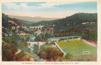 """/ CPA FRANCE 66 """"Le Perthus, terrain des sports, vieux pont et le viaduc"""" / STADE"""