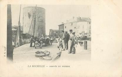 """/ CPA FRANCE 17 """"La Rochelle, arrivée du poisson"""""""