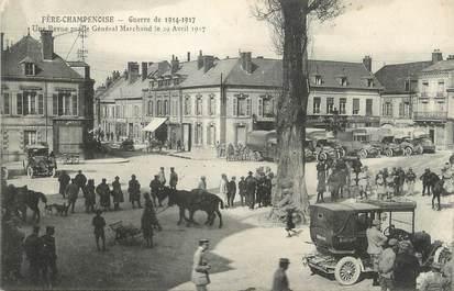 """/ CPA FRANCE 51 """"Fère Champenoise, une revue par le général Marchand le 29 Avril 1917"""""""