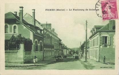 """/ CPA FRANCE 51 """"Fismes, le faubourg de Soissons"""""""