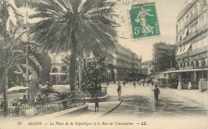 """CPA ALGERIE """"Alger, la Place de la République et rue de Constantine"""""""