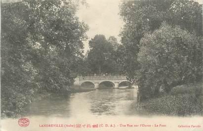 """CPA FRANCE 10 """" Landreville, Une vue sur l'Ource, Le pont""""."""