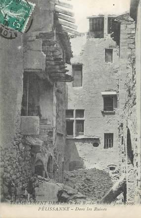 """CPA FRANCE 13 """" Pelissanne, Les ruines après le tremblement de terre du 11 juin 1909"""""""
