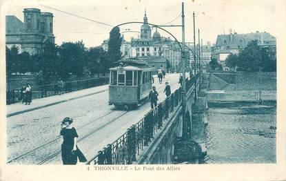 """CPA FRANCE 57 """"Thionville, Le Pont des Alliés, Tramway"""""""