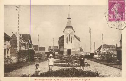 """/ CPA FRANCE 62 """"Merlimont plage, le square et l'église"""""""
